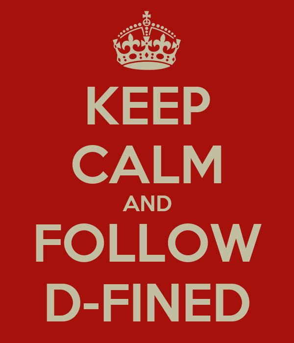 KEEP CALM AND FOLLOW D-FINED