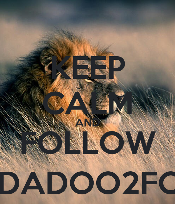 KEEP CALM AND FOLLOW @DADOO2FOIS