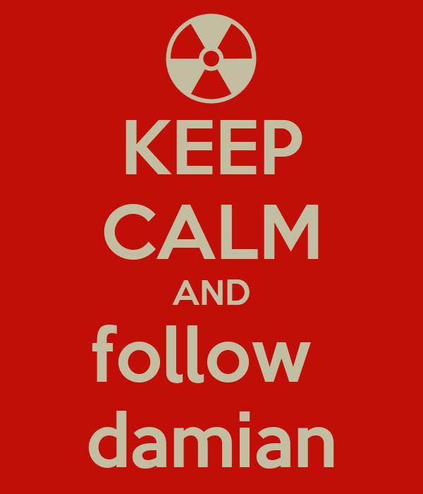 KEEP CALM AND follow  damian