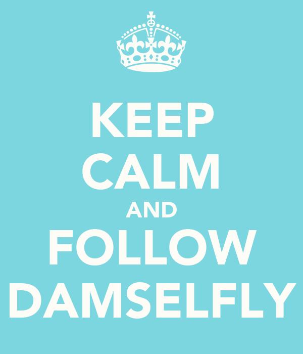 KEEP CALM AND FOLLOW DAMSELFLY