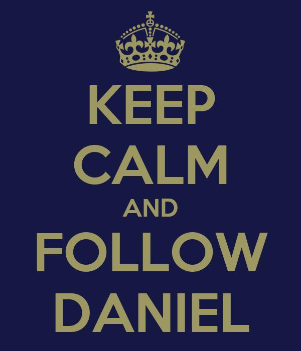 KEEP CALM AND FOLLOW DANIEL