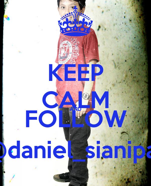 KEEP CALM AND FOLLOW @daniel_sianipar