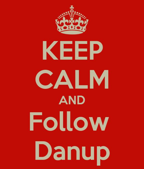 KEEP CALM AND Follow  Danup