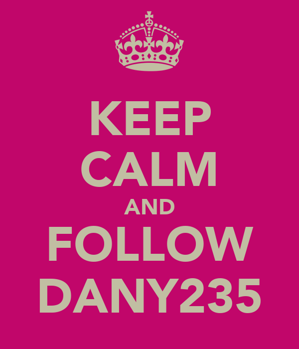 KEEP CALM AND FOLLOW DANY235