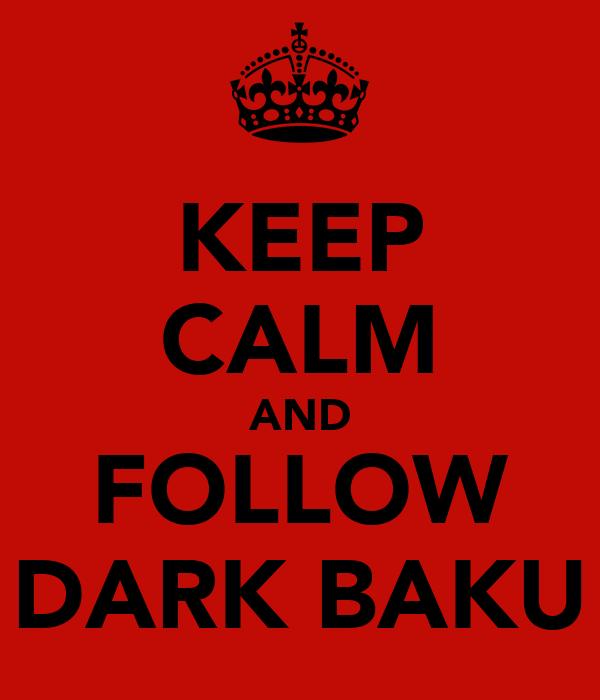 KEEP CALM AND FOLLOW DARK BAKU