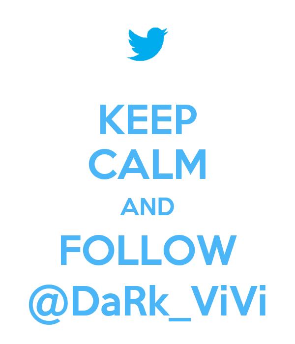 KEEP CALM AND FOLLOW @DaRk_ViVi