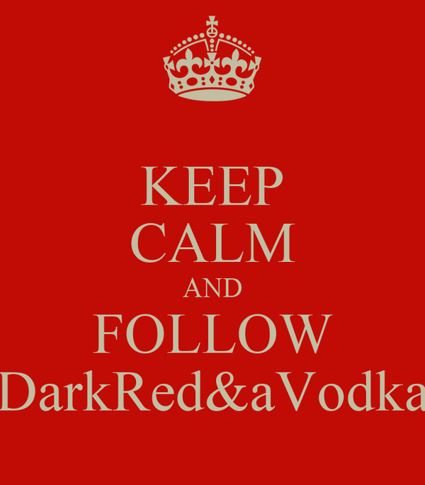 KEEP CALM AND FOLLOW DarkRed&aVodka