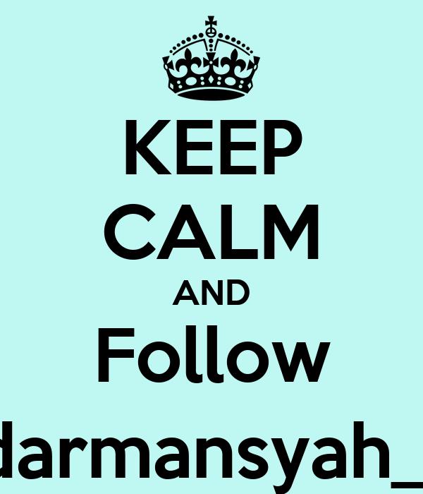 KEEP CALM AND Follow @darmansyah_98