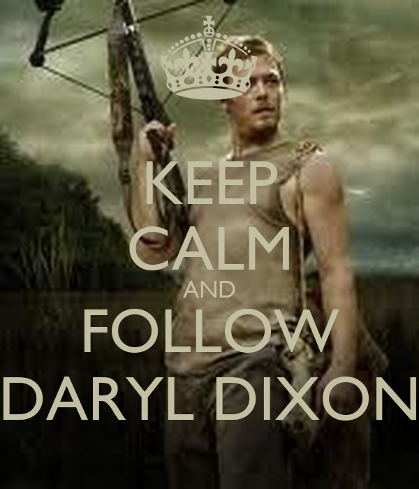 KEEP CALM AND FOLLOW DARYL DIXON