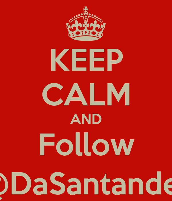 KEEP CALM AND Follow @DaSantander