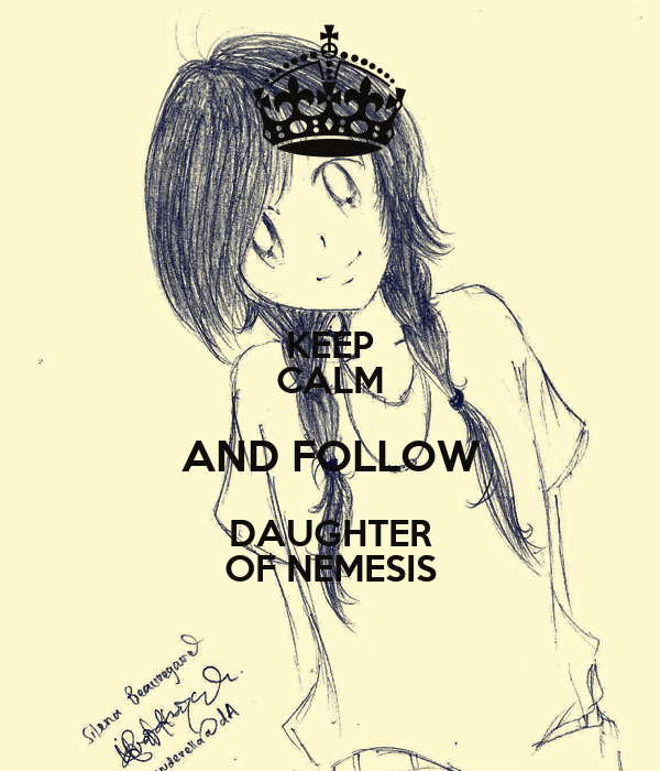 KEEP CALM AND FOLLOW DAUGHTER OF NEMESIS
