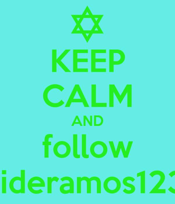KEEP CALM AND follow davideramos12345