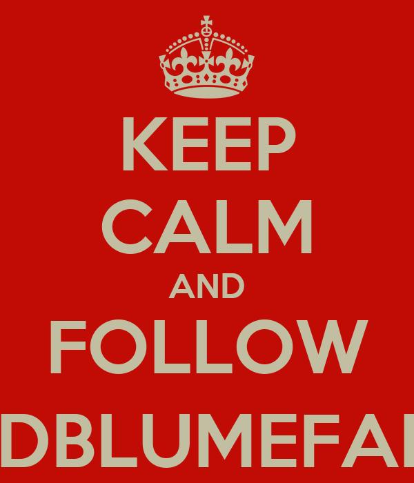 KEEP CALM AND FOLLOW @DBLUMEFANS