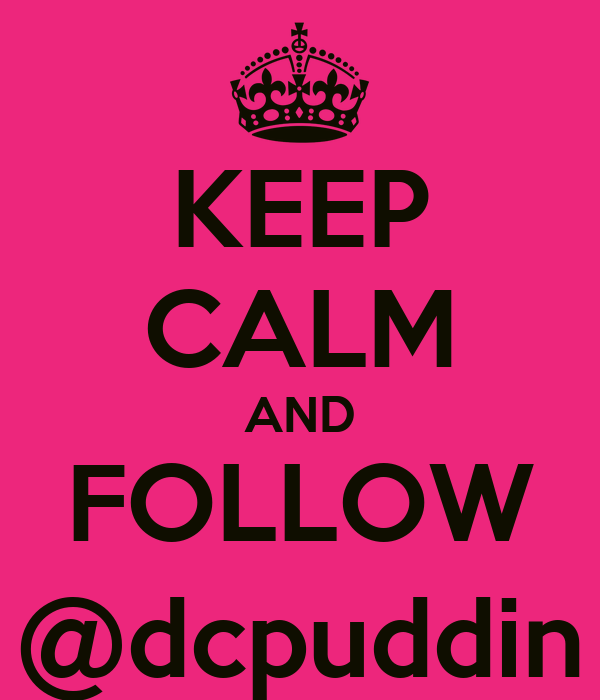 KEEP CALM AND FOLLOW @dcpuddin
