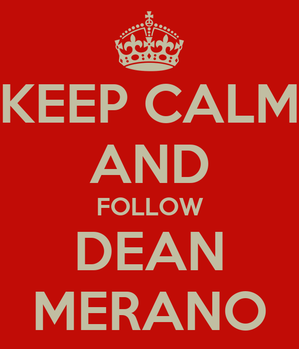 KEEP CALM AND FOLLOW DEAN MERANO