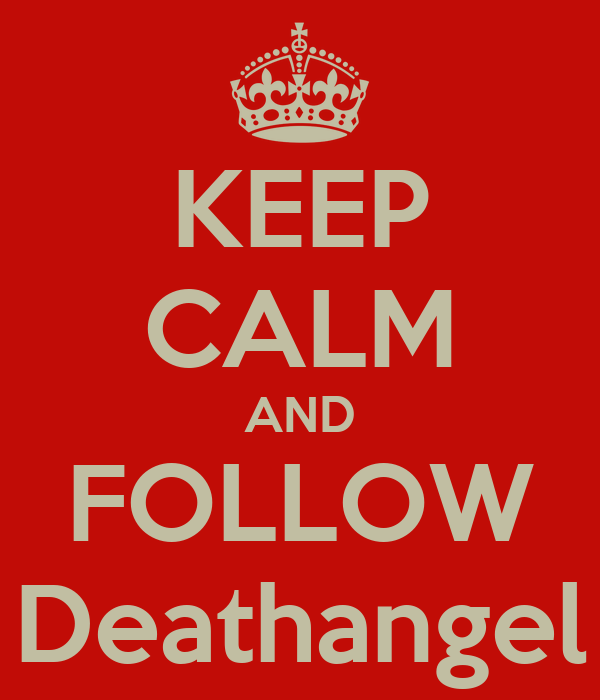 KEEP CALM AND FOLLOW Deathangel