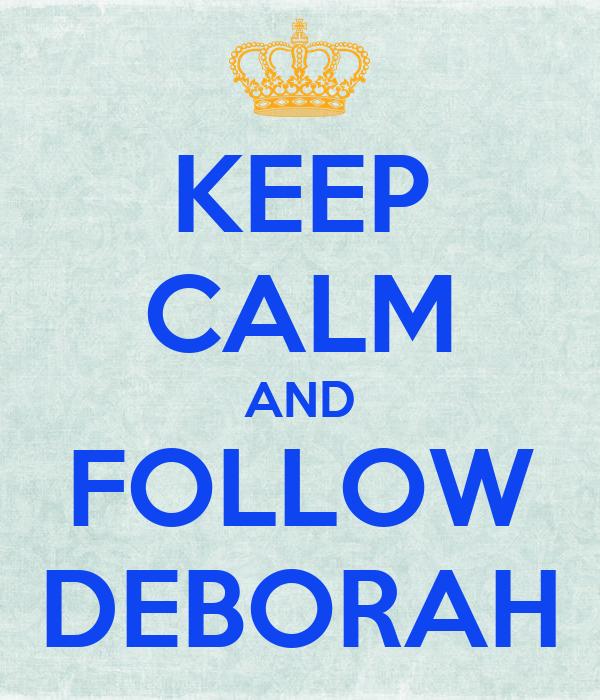 KEEP CALM AND FOLLOW DEBORAH