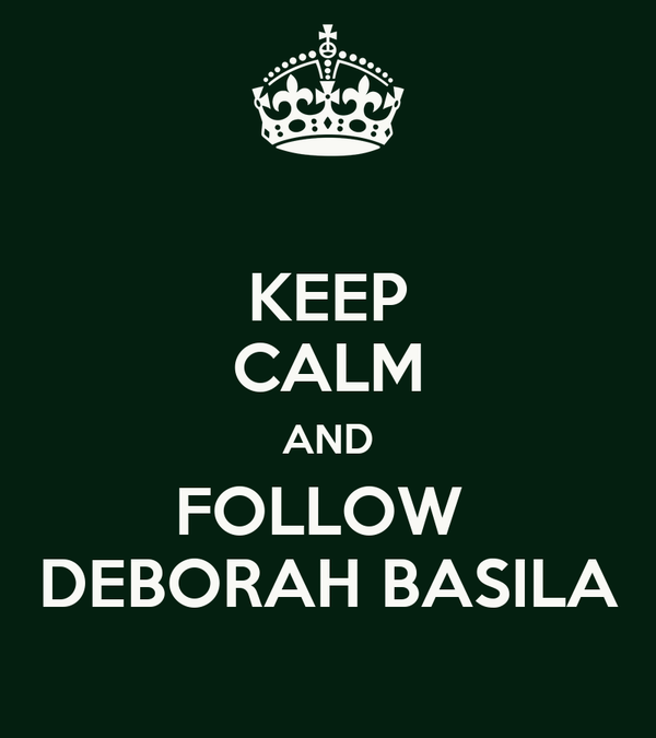 KEEP CALM AND FOLLOW  DEBORAH BASILA