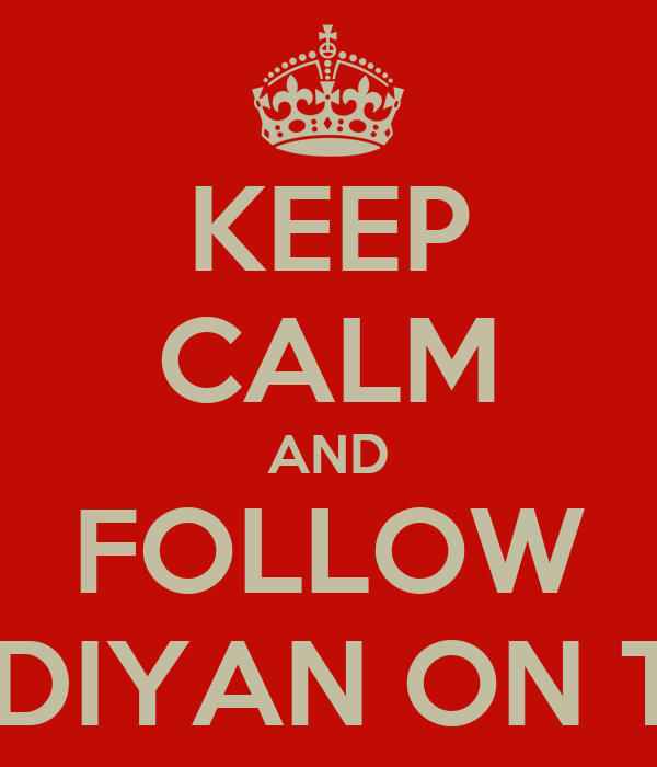 KEEP CALM AND FOLLOW DECIMEDIYAN ON TWITTER