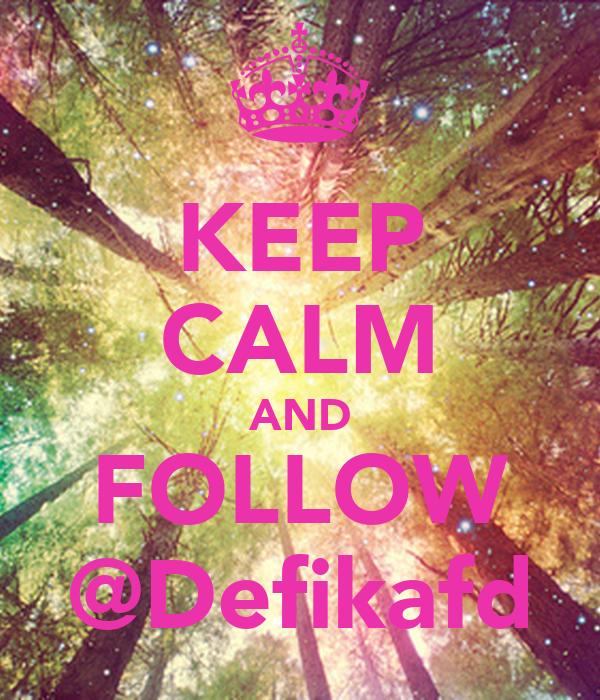KEEP CALM AND FOLLOW @Defikafd
