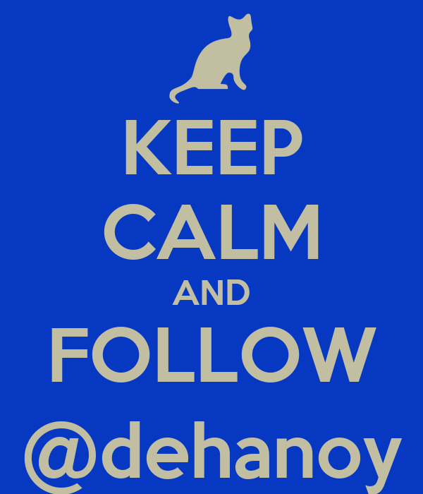 KEEP CALM AND FOLLOW @dehanoy