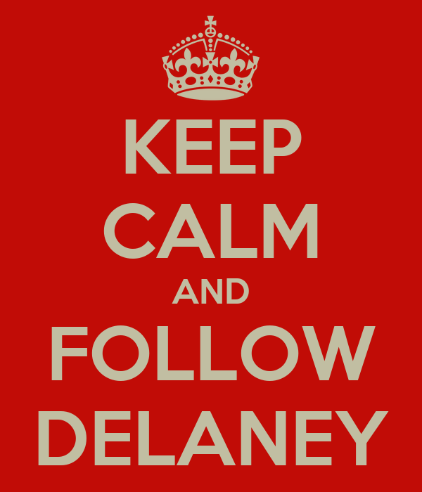 KEEP CALM AND FOLLOW DELANEY