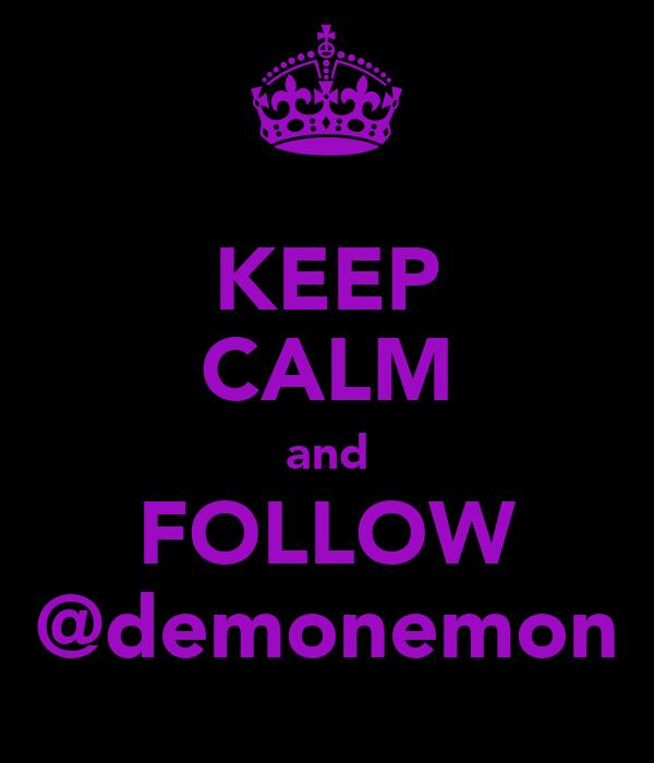 KEEP CALM and FOLLOW @demonemon