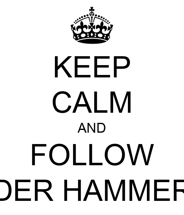 KEEP CALM AND FOLLOW DER HAMMER