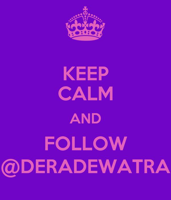 KEEP CALM AND FOLLOW @DERADEWATRA