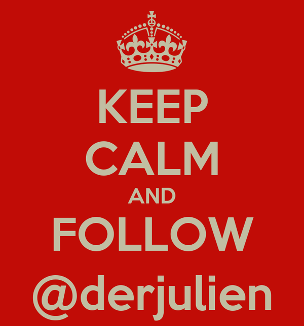 KEEP CALM AND FOLLOW @derjulien