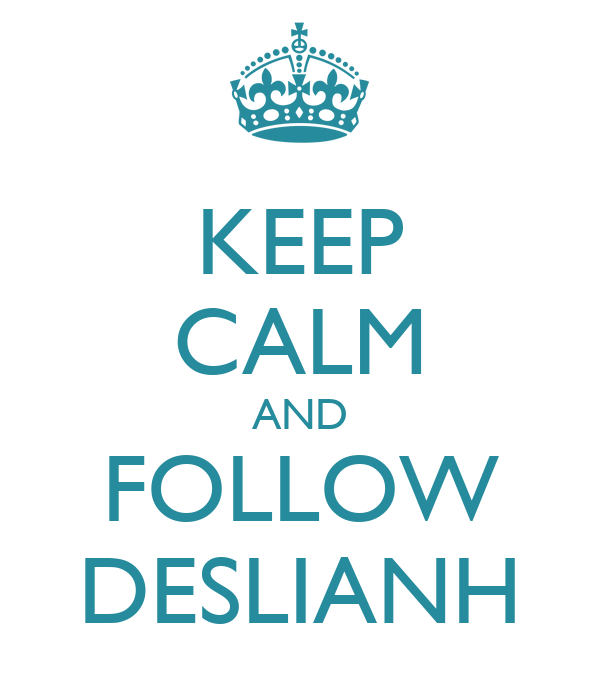 KEEP CALM AND FOLLOW DESLIANH