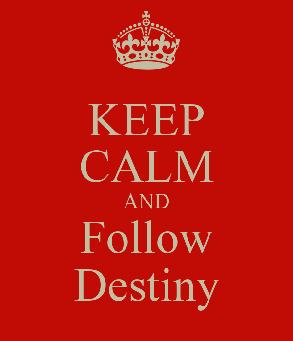 KEEP CALM AND Follow Destiny