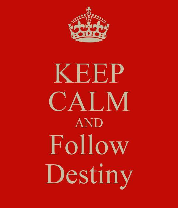 KEEP CALM AND Follow Destiny