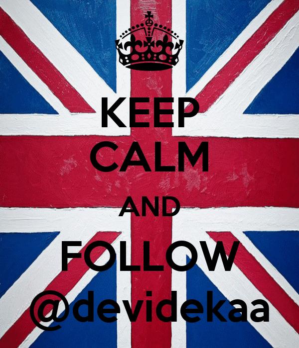 KEEP CALM AND FOLLOW @devidekaa