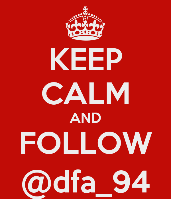 KEEP CALM AND FOLLOW @dfa_94