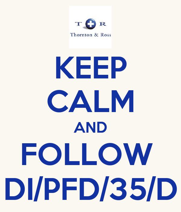 KEEP CALM AND FOLLOW  DI/PFD/35/D