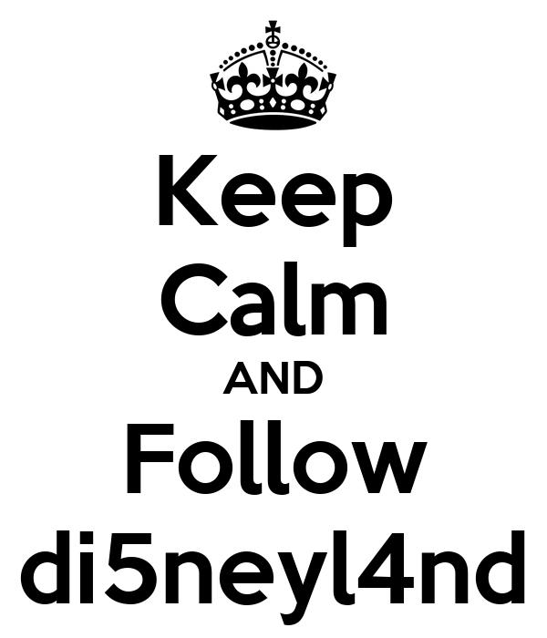 Keep Calm AND Follow di5neyl4nd