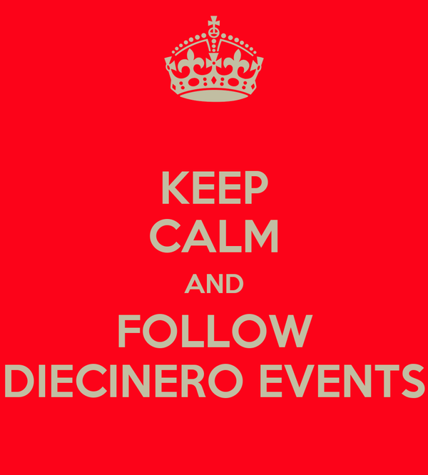KEEP CALM AND FOLLOW DIECINERO EVENTS