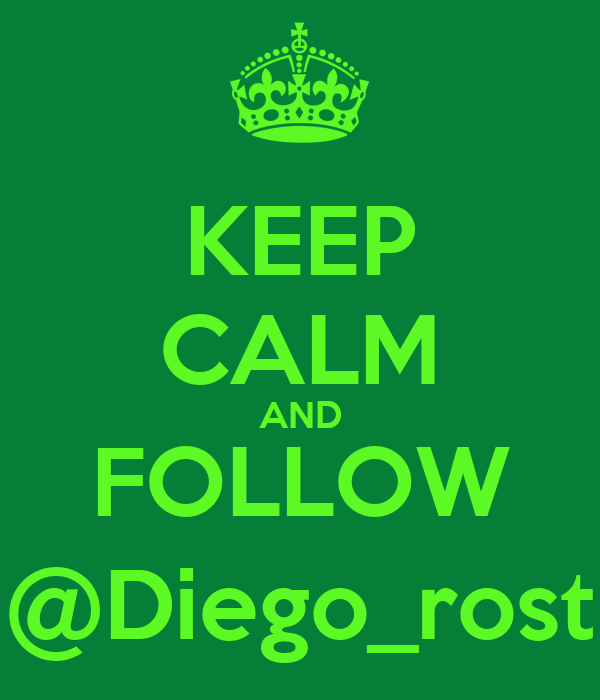 KEEP CALM AND FOLLOW @Diego_rost