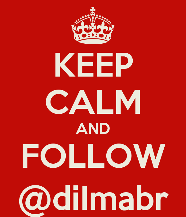 KEEP CALM AND FOLLOW @diImabr