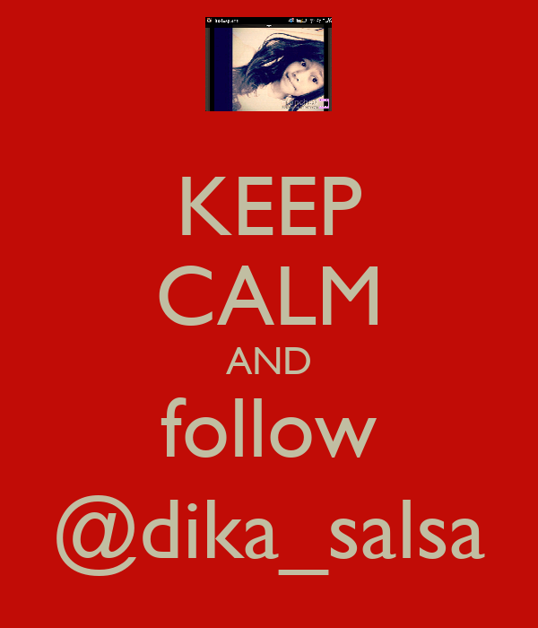 KEEP CALM AND follow @dika_salsa
