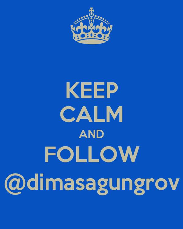 KEEP CALM AND FOLLOW @dimasagungrov