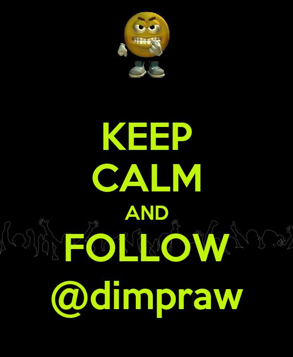 KEEP CALM AND FOLLOW @dimpraw
