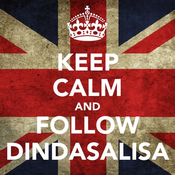 KEEP CALM AND FOLLOW DINDASALISA