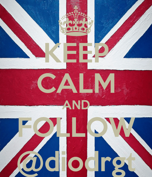 KEEP CALM AND FOLLOW @diodrgt
