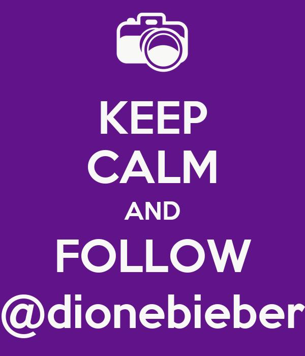 KEEP CALM AND FOLLOW @dionebieber