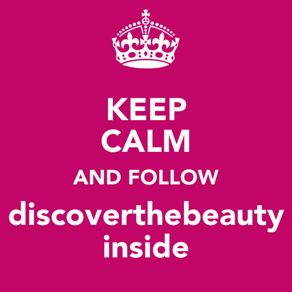 KEEP CALM AND FOLLOW discoverthebeauty inside