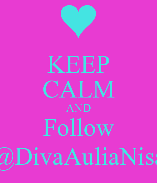 KEEP CALM AND Follow @DivaAuliaNisa