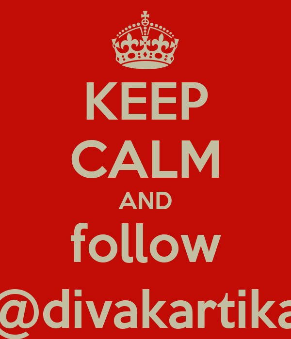 KEEP CALM AND follow @divakartika