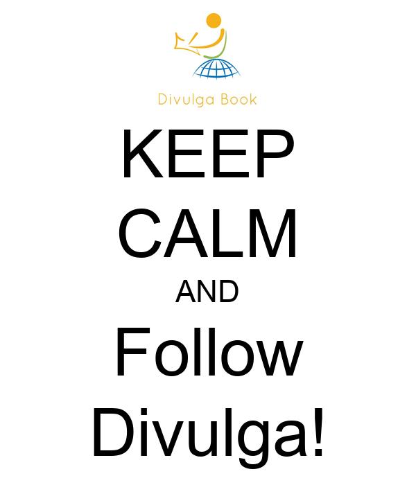 KEEP CALM AND Follow Divulga!
